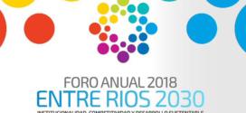 Foro Anual 2018 ENTRE RÍOS 2030  Institucionalidad, competitividad y desarrollo sustentable.
